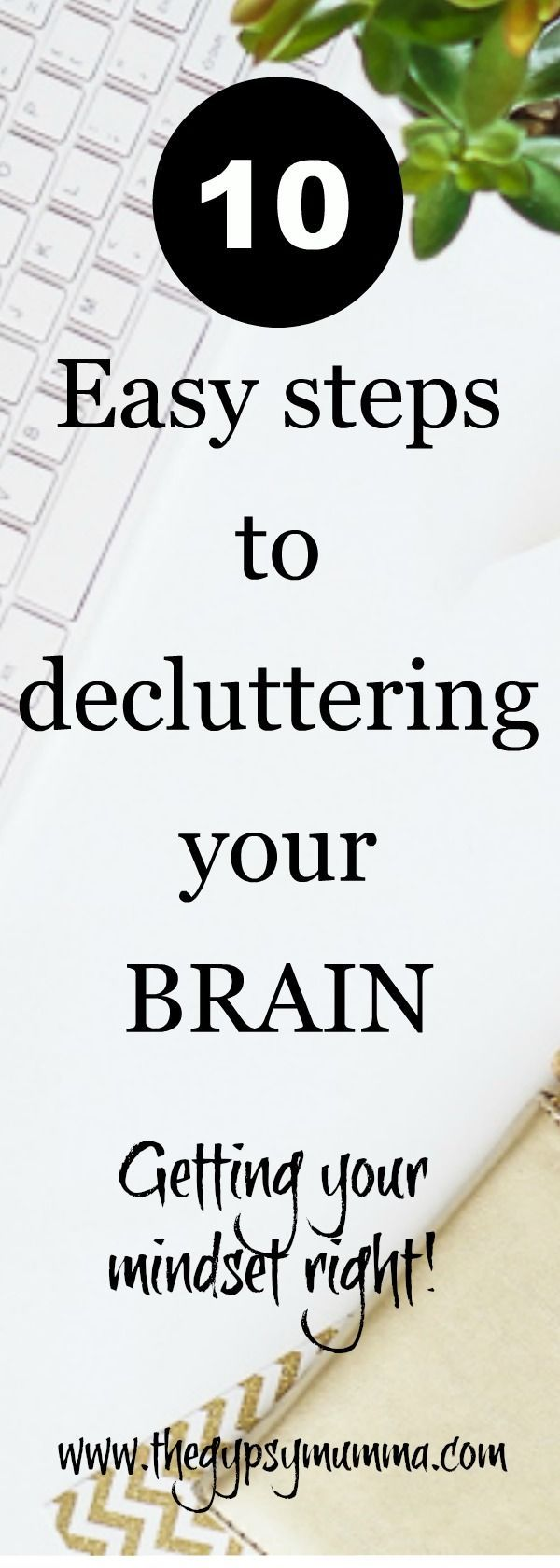 10 Easy Steps to decluttering your brain - Getting your mindset right! The Gypsy Mumma