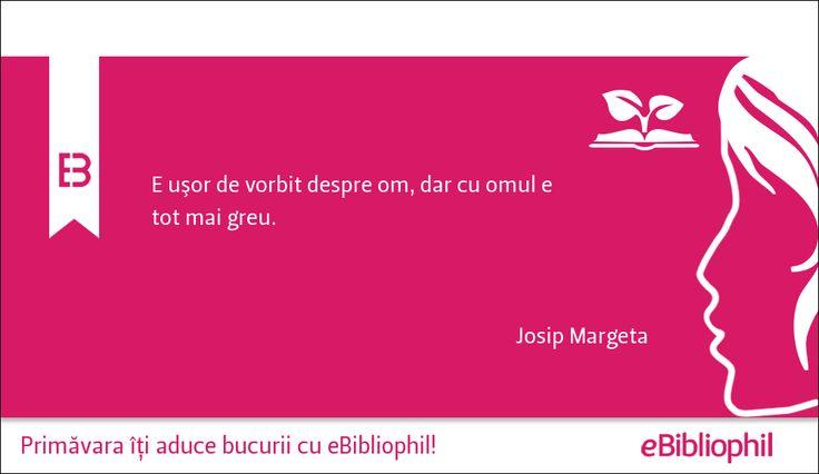 """""""Este ușor de vorbit despre om, dar cu omul e tot mai greu."""" Josip Margeta"""