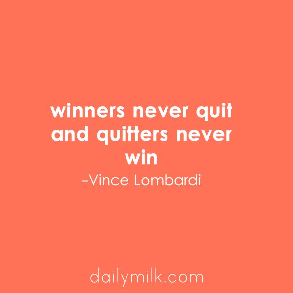 Winners Never Quit and Quitters Never Win - Vince Lombardi  Great quote! #quote #inspiration
