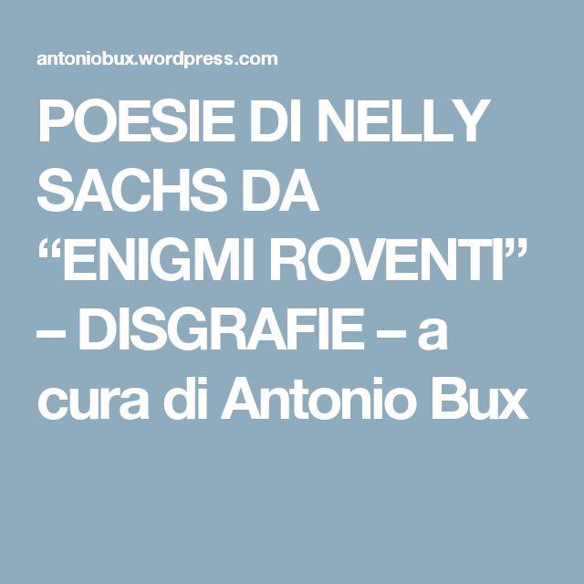 """POESIE DI NELLY SACHS DA """"ENIGMI ROVENTI"""" – DISGRAFIE – a cura di Antonio Bux"""