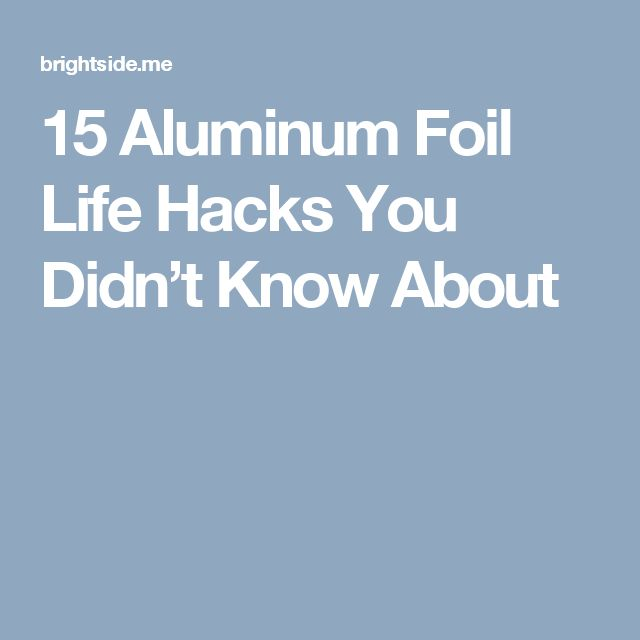 15Aluminum Foil Life Hacks You Didn't Know About