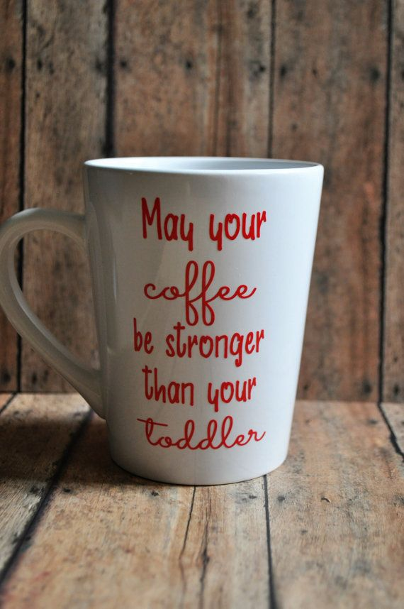 May your coffee be stronger than your toddler Mug.