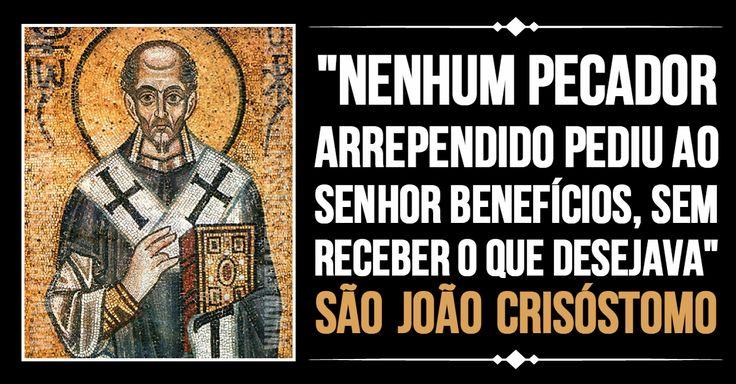 """""""Nenhum pecador arrependido pediu ao Senhor benefícios, sem receber o que desejava."""" SãoJoãoCrisóstomo #Senhor #arrependimento #SãoJoãoCrisóstomo"""