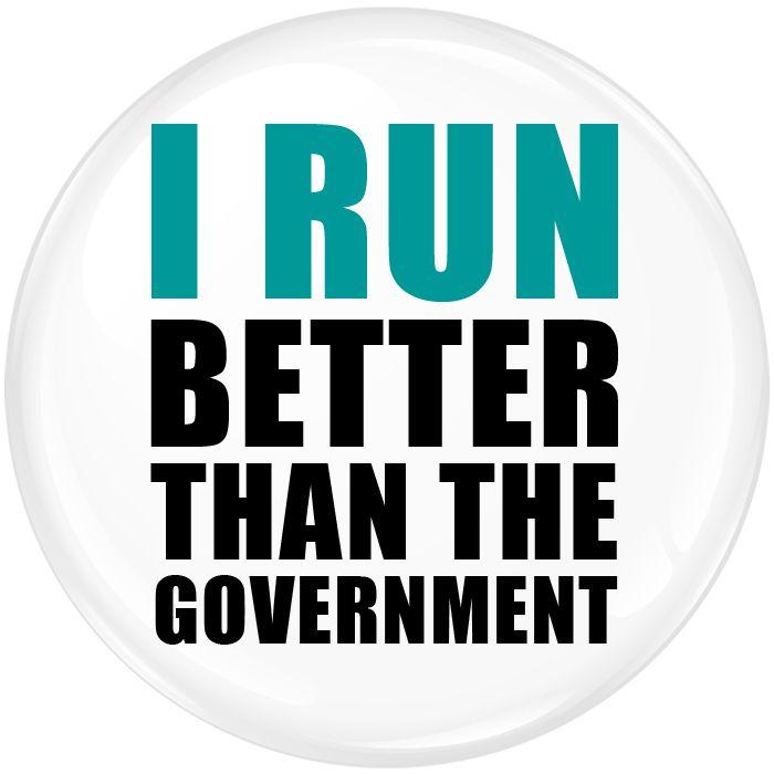 I Run Better Thank The Goverment Badge - 75mm