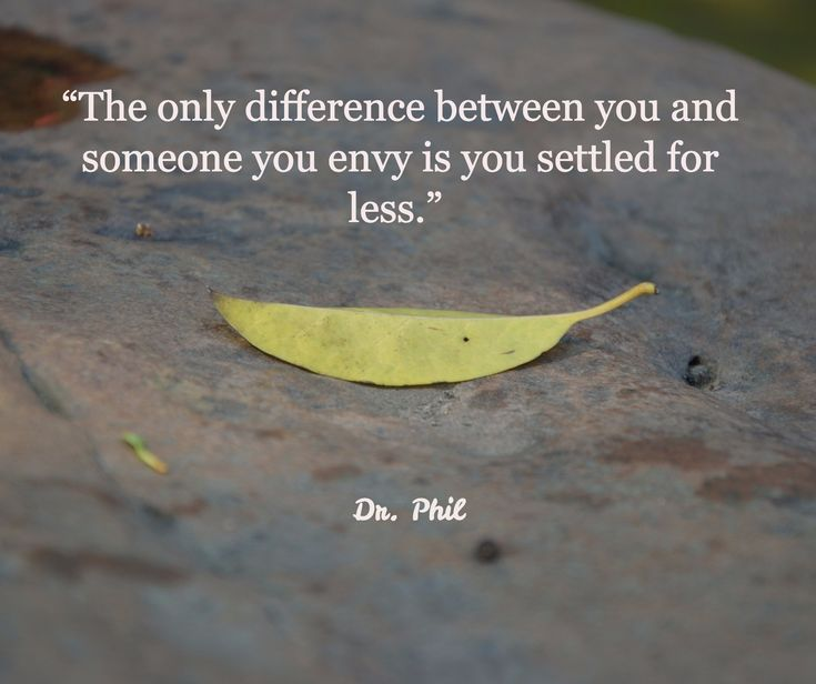 """Dr. Phil / """"The only difference between you and someone you envy is you settled for less."""""""