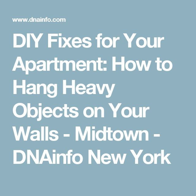 DIY Fixes for Your Apartment: How to Hang Heavy Objects on Your Walls   - Midtown - DNAinfo New York