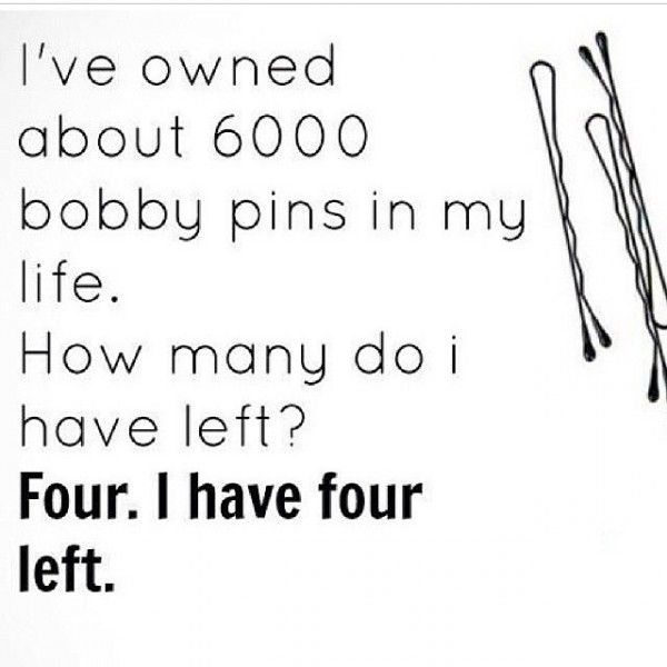 So true! I buy a 100 pack of bobby pins like every month, and by the end of that month I have like -1000