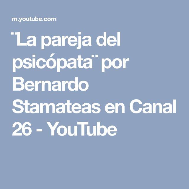 ¨La pareja del psicópata¨ por Bernardo Stamateas en Canal 26 - YouTube