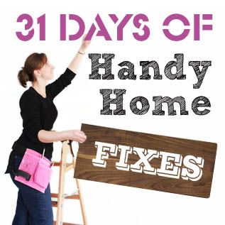 31 Days of Handy Home Fixes