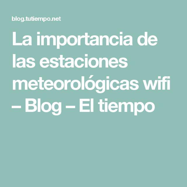 La importancia de las estaciones meteorológicas wifi – Blog – El tiempo