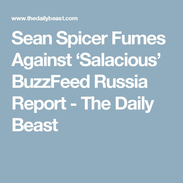 Sean Spicer Fumes Against 'Salacious' BuzzFeed Russia Report - The Daily Beast