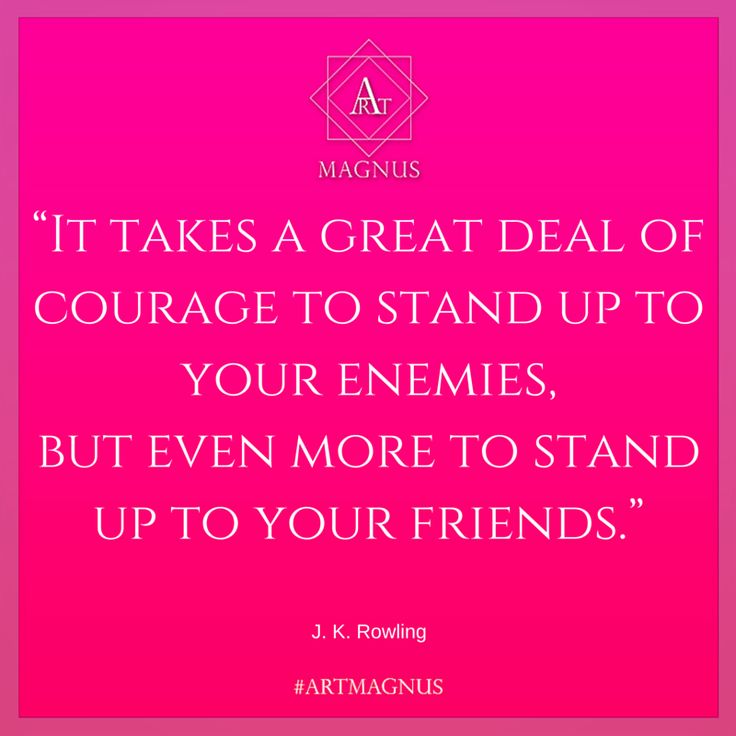 """It takes a great deal of courage to stand up to your enemies,  but even more to stand up to your friends."""
