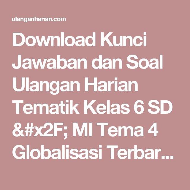 Download Kunci Jawaban dan Soal Ulangan Harian Tematik Kelas 6 SD / MI Tema 4 Globalisasi Terbaru dan Terlengkap - UlanganHarian.Com