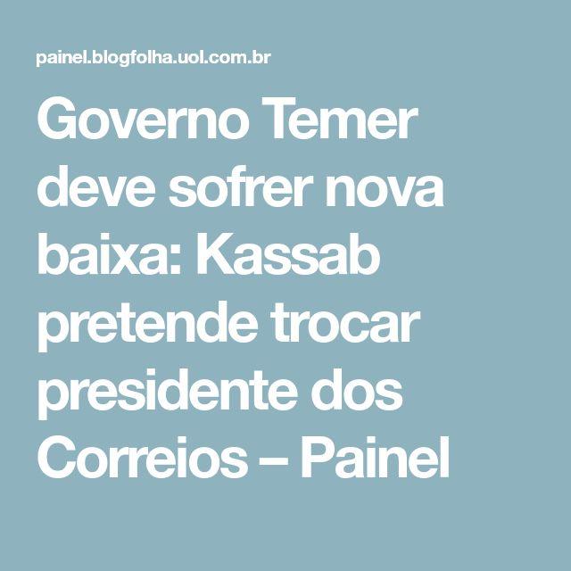 Governo Temer deve sofrer nova baixa: Kassab pretende trocar presidente dos Correios – Painel