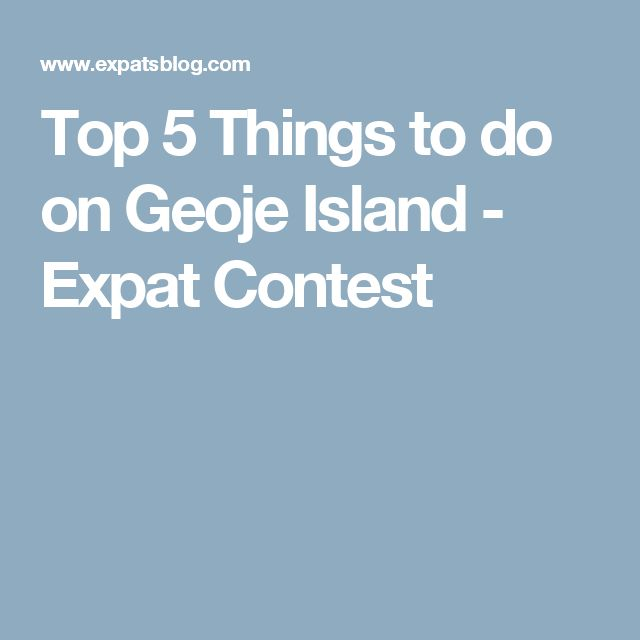 Top 5 Things to do on Geoje Island - Expat Contest