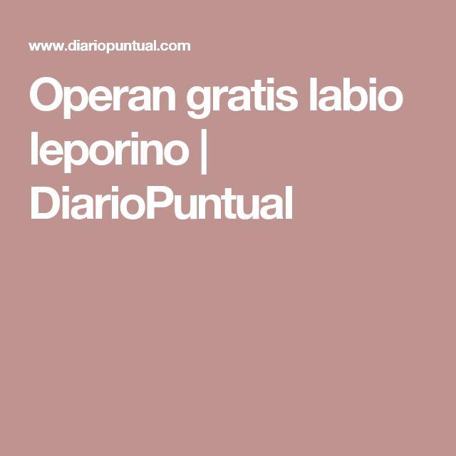 Operan gratis labio leporino | DiarioPuntual