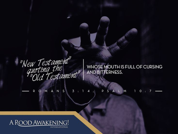 Whose mouth is full of cursing and bitterness. - Romans 3:14; Psalm 10:7
