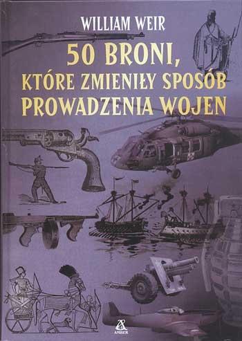 50 broni, które zmienily sposób prowadzenia wojen, William Weir, Amber, 2005, http://www.antykwariat.nepo.pl/50-broni-ktore-zmienily-sposob-prowadzenia-wojen-william-weir-p-378.html