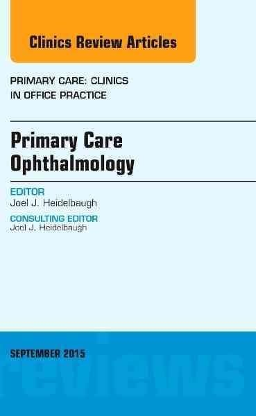 Primary Care Ophthalmology: An Issue of Primary Care Clinics in Office Practice