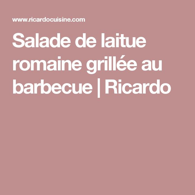 Salade de laitue romaine grillée au barbecue | Ricardo