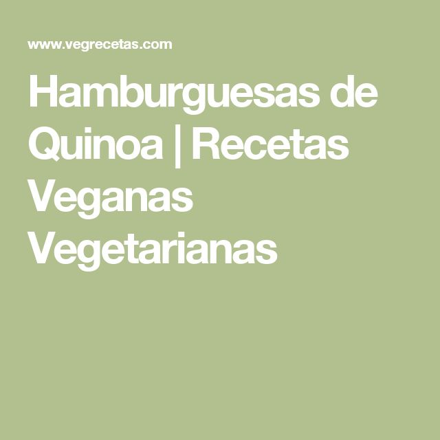 Hamburguesas de Quinoa | Recetas Veganas Vegetarianas