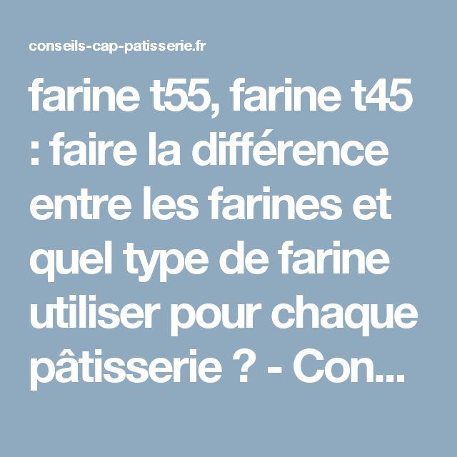 farine t55, farine t45 : faire la différence entre les farines et quel type de farine utiliser pour chaque pâtisserie ? - Conseils CAP Pâtisserie