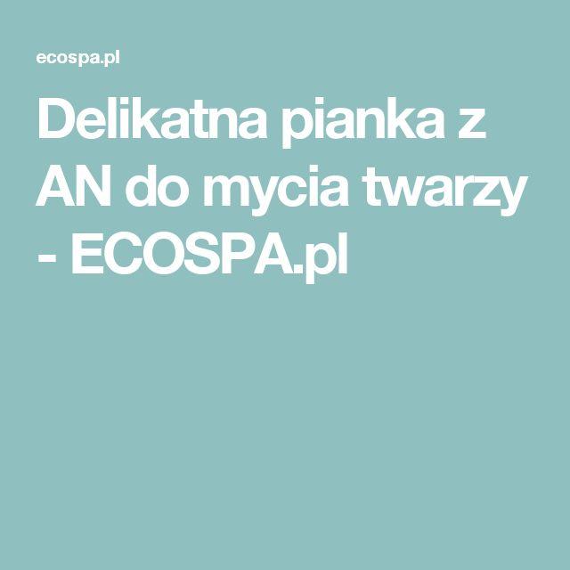 Delikatna pianka z AN do mycia twarzy - ECOSPA.pl