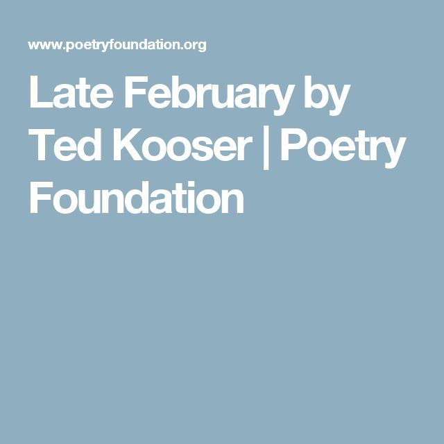 Late February by Ted Kooser | Poetry Foundation