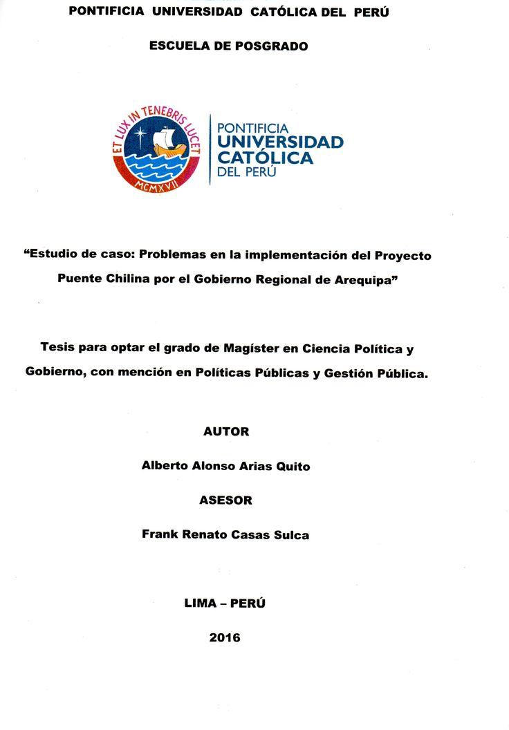 Estudio de caso :  problemas en la implementación del proyecto Puente Chilina por el gobierno regional de Arequipa /  Alberto Alonso Arias Quito.(2016) / JS 2678.A7 A71