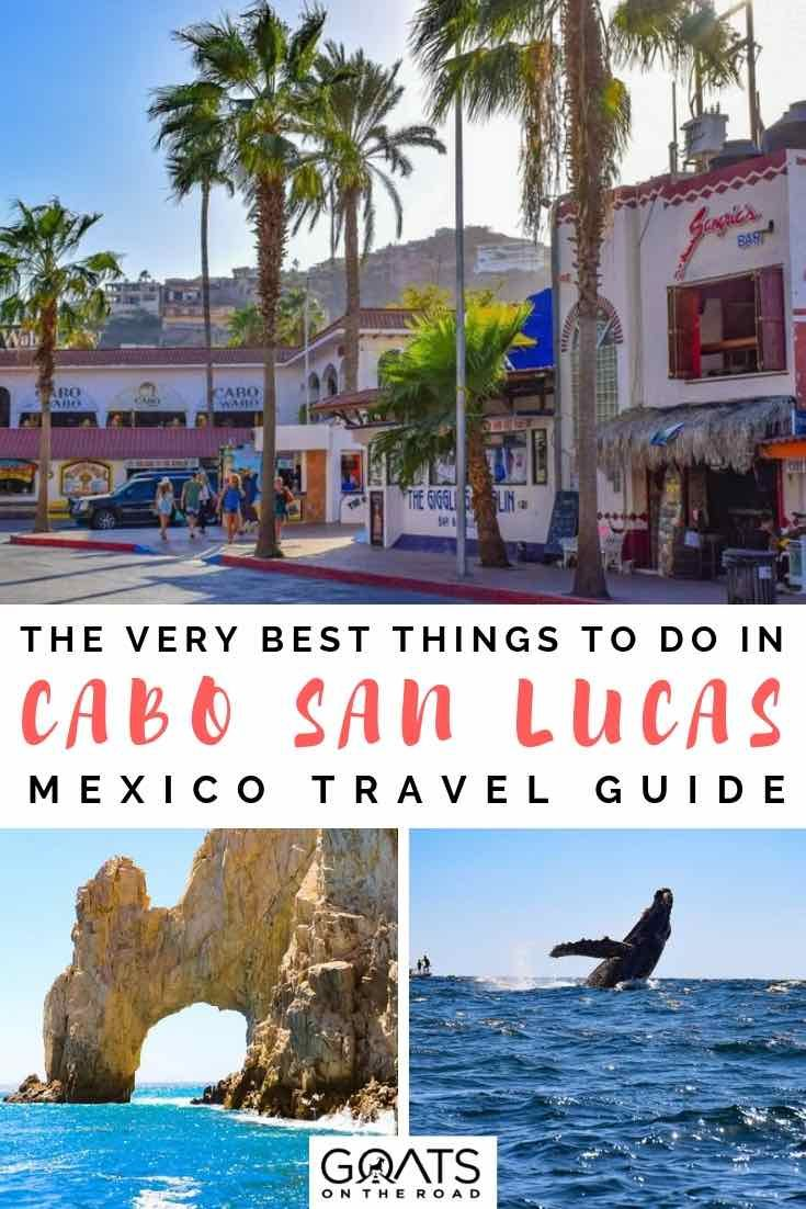 21 things to do in cabo san lucas, mexico | goats on the road blog
