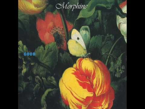 Morphine - Saddest Song:  Good is the first album recorded by the Boston based alternative rock trio Morphine. It was originally released in 1992 on the Accurate label, and then re-released by Rykodisc in 1993.
