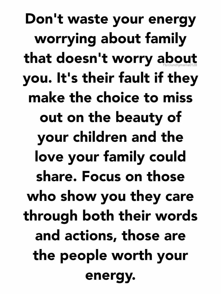 Don't waste your energy worrying about family that doesn't worry about you. It's their fault if they make the choice to miss out on the beauty of your children & the love your family could share. Focus on those who show you they care through both their words & actions, those are the people worth your energy.
