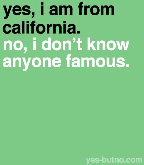 Not everyone in California is famous.