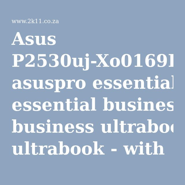 Asus P2530uj-Xo0169E asuspro essential business ultrabook - with WOL ( Wake-on-LAN ) + fingerprint reader + TPM + vPro with SBA + Intel Anti-theft