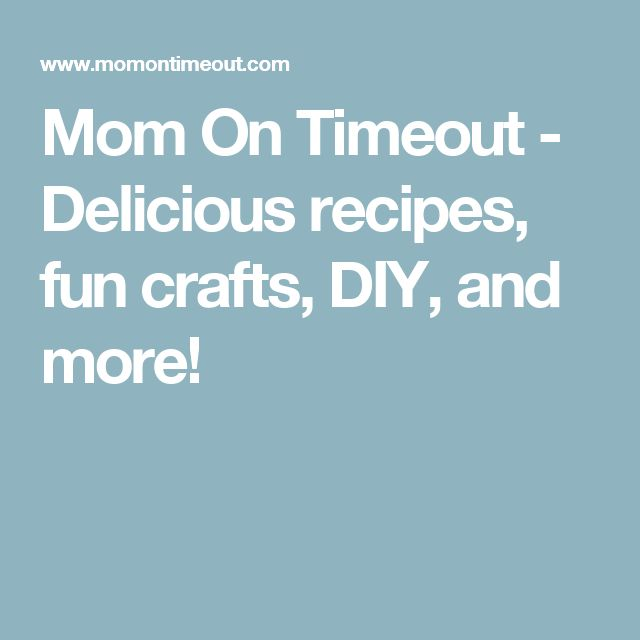 Mom On Timeout - Delicious recipes, fun crafts, DIY, and more!