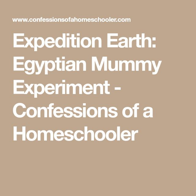 Expedition Earth: Egyptian Mummy Experiment - Confessions of a Homeschooler