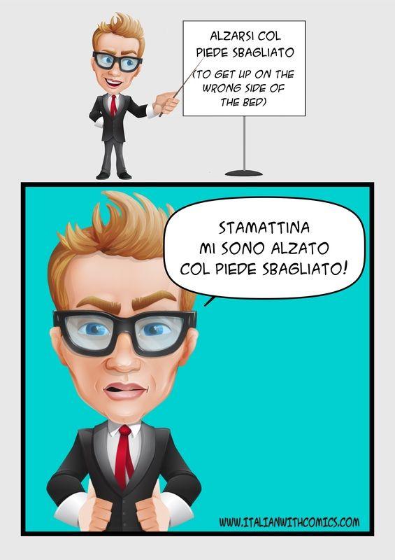 """Idiom of the day: """"Alzarsi col piede sbagliato""""."""