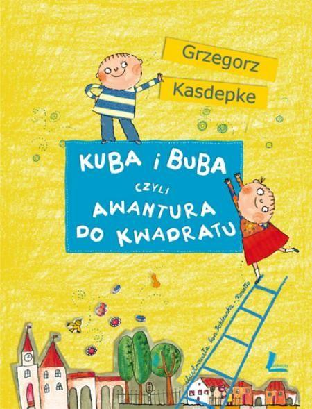 Kuba i Buba, czyli awantura do kwadratu autor: Grzegorz Kasdepke, ilustracje: Ewa Poklewska-Koziełło