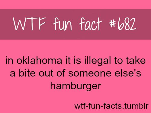 figured you Oklahoma girls should know this----- well then I should be in jail by now. But that won't stop me from stealing your burgers people!!!