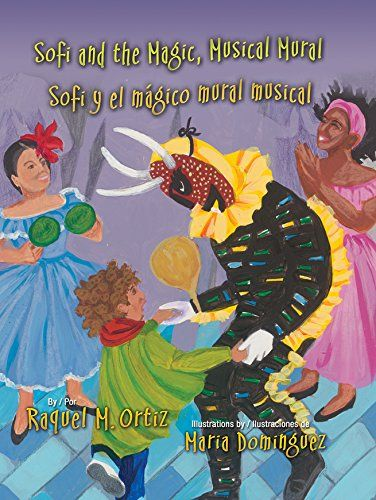 SOFI AND THE MAGIC MUSICAL MURAL / SOFI Y EL MAGICO MURAL MUSICAL by Raquel M. Ortiz; illustrated by Maria Dominguez. (Arte Público) 5/15 -- Picture book