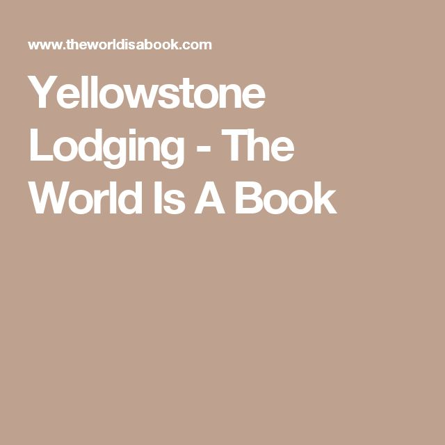 Yellowstone Lodging - The World Is A Book