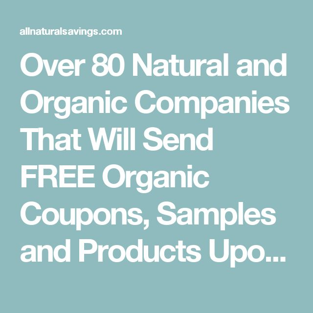 Over 80 Natural and Organic Companies That Will Send FREE Organic Coupons, Samples and Products Upon Request   All Natural Savings