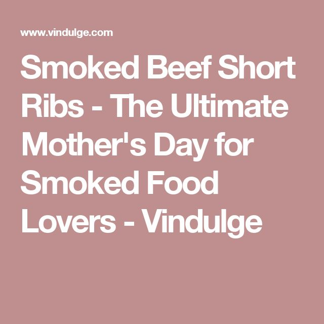 Smoked Beef Short Ribs - The Ultimate Mother's Day for Smoked Food Lovers - Vindulge