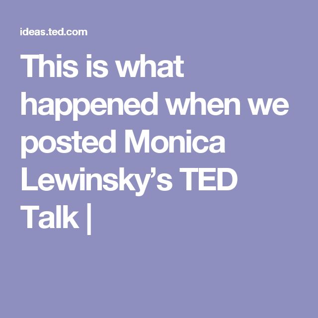 This is what happened when we posted Monica Lewinsky's TED Talk  