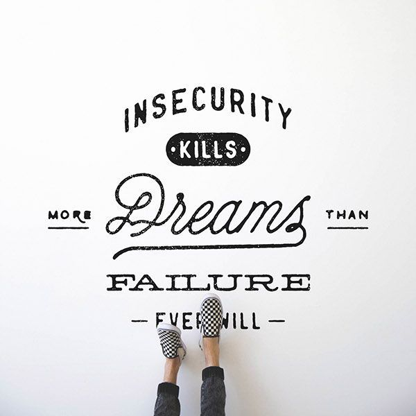 Insecurity kills more dreams than failure ever will.