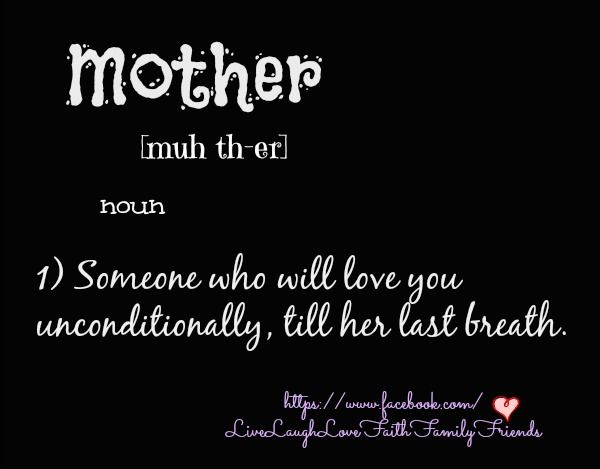 Mother-someone who will love you unconditionally, till her last breath...