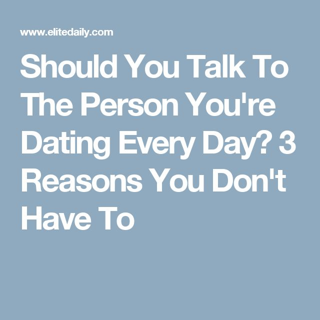 Do You Talk To The Person Youre Dating Everyday