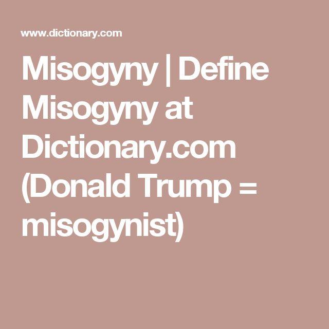 Misogyny | Define Misogyny at Dictionary.com (Donald Trump = misogynist)
