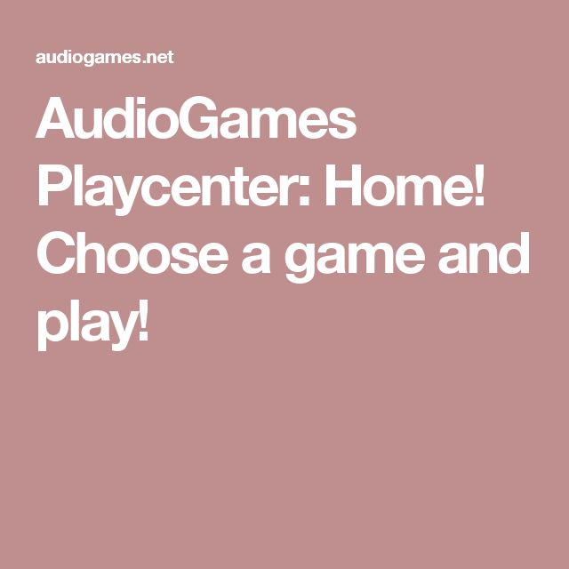 AudioGames Playcenter: Home! Choose a game and play!