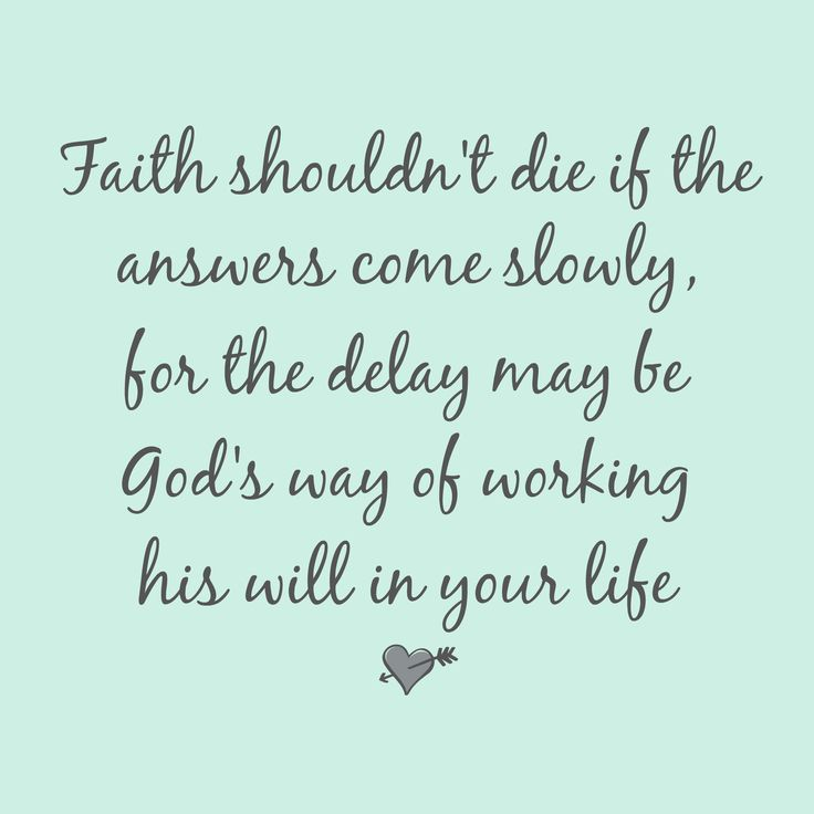 Great inspirational quotes from Footprints of Inspiration. Faith shouldn't die if the answers come slowly, for the delay may be God's way of working his will in your life.